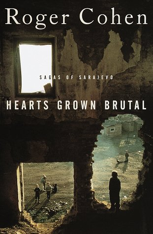 Hearts Grown Brutal:  Sagas of Sarajevo - Roger Cohen