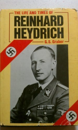 Life and Times of Reinhold Heydrich - G. S. Graber