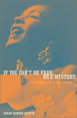 If You Can't Be Free, Be A Mystery: In Search of Billie Holiday - Farah Griffin