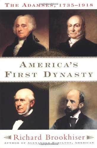 America's First Dynasty: The Adamses, 1735-1918 - Richard Brookhiser