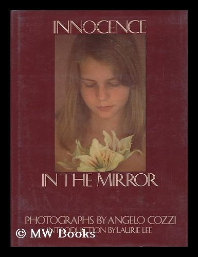 Innocence in the Mirror / Photos. by Angelo Cozzi ; Introduced by Laurie Lee ; Translated from the Italian by Simon Pleasance - Cozzi, Angelo (1934-)