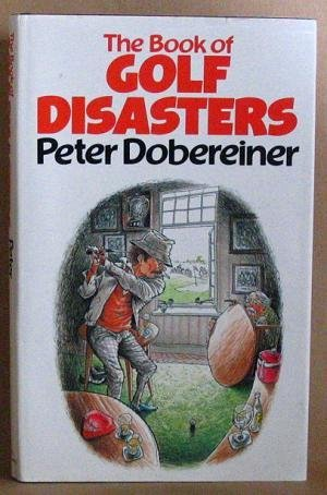 The Book of Golf Disasters - Peter Dobereiner