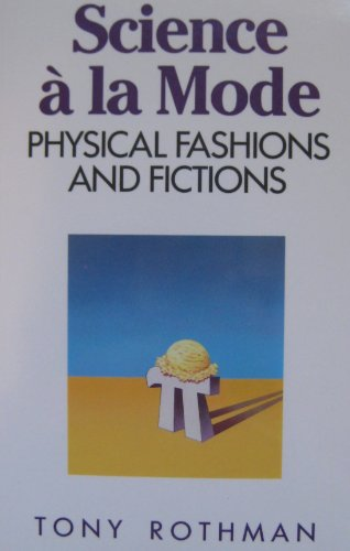 Science a la Mode: Physical Fashions and Fictions (Princeton Legacy Library) - Tony Rothman