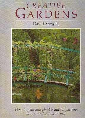Creative Gardens : [How to Plan and Plant Beautiful Gardens Around Individual Themes] [House & Garden: A Unity; Inspiration from the Past; Water & Its Influence; Gardens for a Plantsman; Easy Maintenance; Themes on One Colour; etc] - Stevens, David, 1943- [Cynthia Pow, Valerie Finnis, John Glover, Jerry Harpur, Alex ROta, Geoff Kaye, John Vellum, Victor Shanley, Valery Stevenson, Peter McHoy, Maggie Keswick, Adrian Bloom]