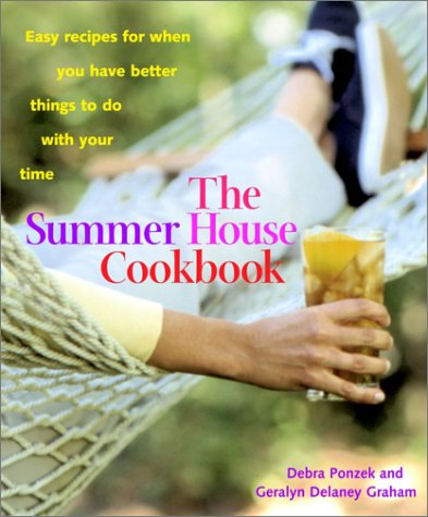 The Summer House Cookbook: Easy Recipes for When You Have Better Things to Do with Your Time - Debra Ponzek, Geralyn Delaney Graham