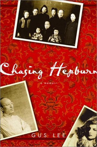 Chasing Hepburn: A Memoir of Shanghai, Hollywood, and a Chinese Family's Fight for Freedom - Gus Lee