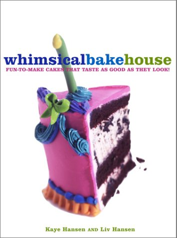 The Whimsical Bakehouse: Fun-to-Make Cakes That Taste as Good as They Look - Kaye Hansen, Liv Hansen