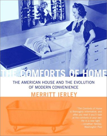 The Comforts of Home: The American House and the Evolution of Modern Convenience - Merritt Ierley