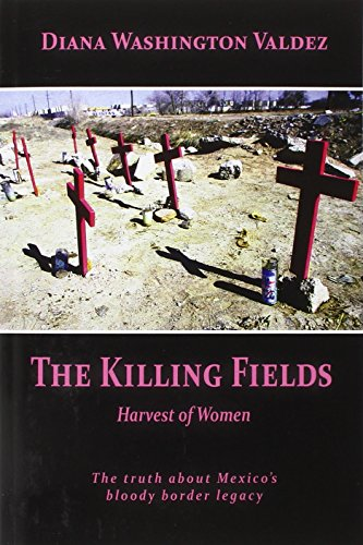 The Killing Fields: Harvest of Women - Diana Washington Valdez
