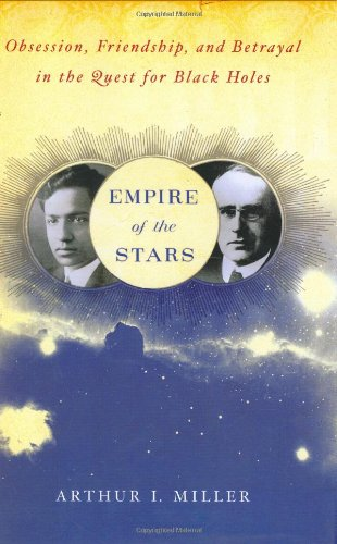 Empire of the Stars: Obsession, Friendship, and Betrayal in the Quest for Black Holes - Arthur I. Miller