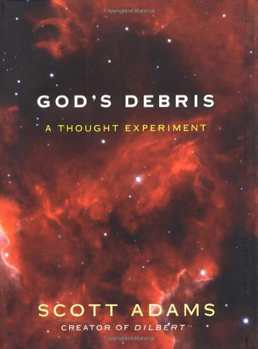 God's Debris: A Thought Experiment - Adams, Scott