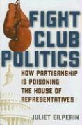 Fight Club Politics: How Partisanship Is Poisoning the House of Representatives