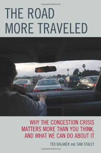 The Road More Traveled: Why the Congestion Crisis Matters More Than You Think, and What We Can Do About It - Sam Staley; Ted Balaker
