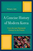 A Concise History of Modern Korea: From the Late Nineteenth Century to the Present