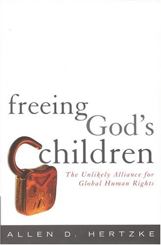 Freeing God's Children: The Unlikely Alliance for Global Human Rights - Allen D. Hertzke