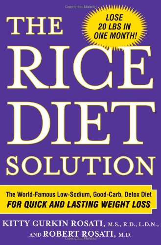 The Rice Diet Solution: The World-Famous Low-Sodium, Good-Carb, Detox Diet for Quick and Lasting Weight Loss - Kitty Gurkin Rosati, Robert Rosati