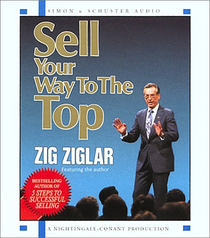 Sell Your Way to the Top - Zig Ziglar