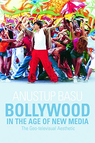 Bollywood in the Age of New Media: The Geo-Televisual Aesthetic (Journal of Beckett Studies) - Anustup Basu