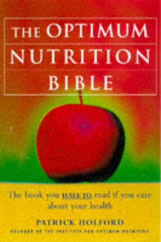 The Optimum Nutrition Bible: The Book You Have to Read if You Care About Your Health - Patrick Holford