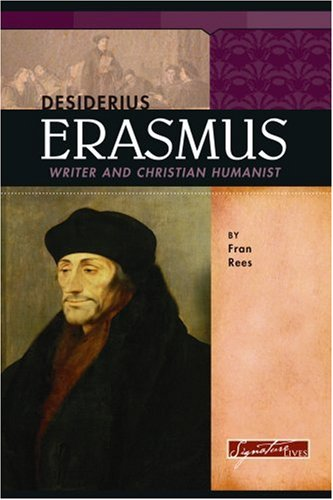 Desiderius Erasmus: Writer And Christian Humanist (Signature Lives) (Signature Lives: Reformation Era) - Fran Rees