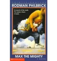 Max the Mighty - Rodman Philbrick; W. R. Philbrick