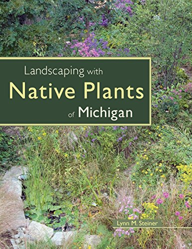 Landscaping with Native Plants of Michigan - Lynn M. Steiner
