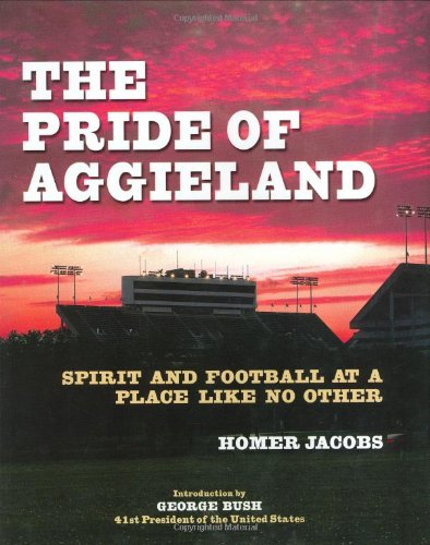 The Pride of Aggieland: Spirit and Football at a Place Like No Other - Homer Jacobs
