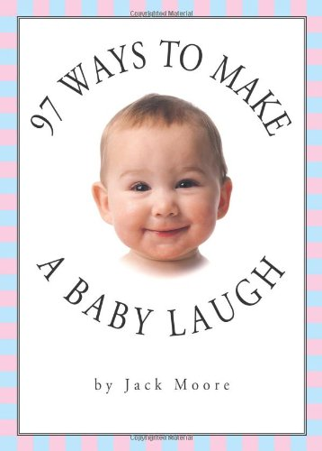 97 Ways to Make a Baby Laugh - Jack Moore