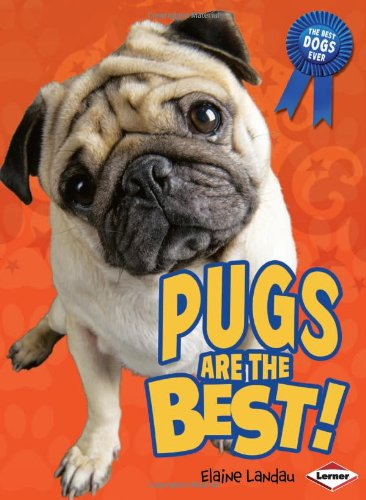 Pugs Are the Best! (The Best Dogs Ever) - Elaine Landau