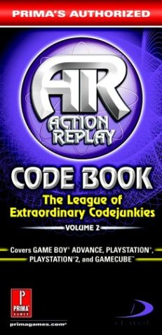 Action Replay Code Book Vol.2: Prima's Authorized (Action Replay Code Book: The League of Extraordinary Codejunkies) - Prima Games