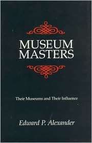 Museum Masters: Their Museums and Their Influence: Their Museums and Their Influence