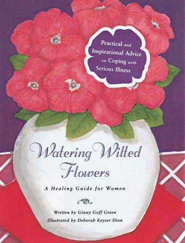 Watering Wilted Flowers: A Healing Guide for Women - Ginny Goff Green; Virginia Goff Green; Deborah Keyser Dion