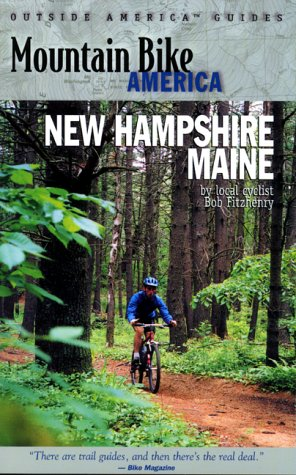 Mountain Bike America: New Hampshire/Maine: An Atlas of New Hampshire and Souther Maine's Greatest Off-Road Bicycle Rides (Mountain Bike Ame - Bob Fitzhenry