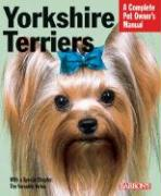 Yorkshire Terriers: Everything about Purchase, Grooming, Health, Nutrition, Care, and Training
