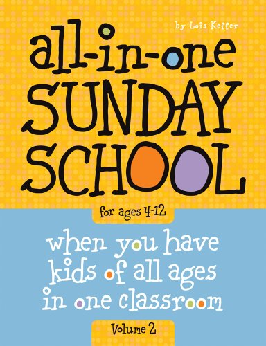 All-in-One Sunday School Volume 2: When you have kids of all ages in one classroom - Lois Keffer