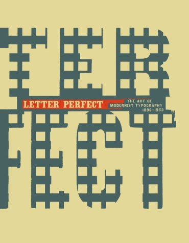 Letter Perfect: The Art of Modernist Typography 1896-1953 - David Ryan