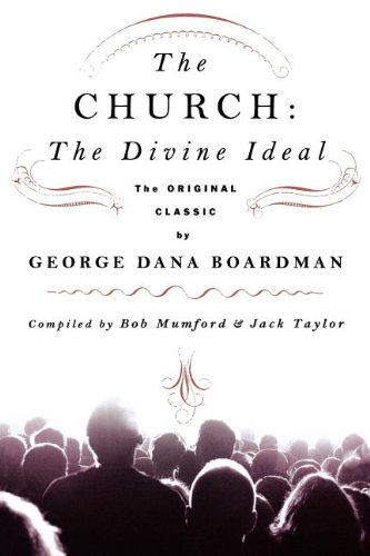 The Church: The Divine Ideal: The Original Classic by George Dana Boardman - Bob Mumford