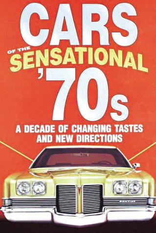 Cars of the Sensational '70s, A Decade of Changing Tastes and New Directions - James M. Flammang