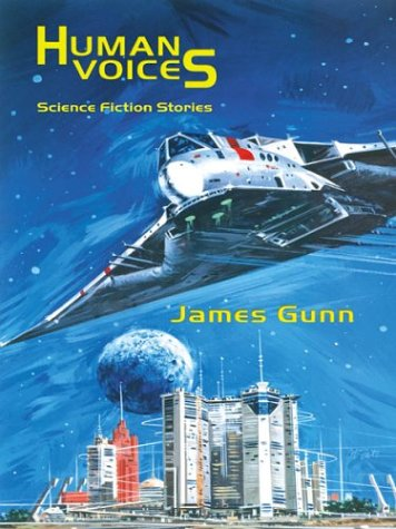 Human Voices: Science Fiction Stories (Five Star Speculative Fiction Series) - James Gunn