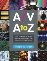 A/V A to Z: An Encyclopedic Dictionary of Media, Entertainment and Other Audiovisual Terms