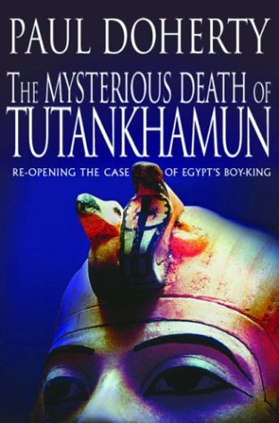The Mysterious Death of Tutankhamun: Re-Opening the Case of Egypt's Boy-King - Paul Doherty