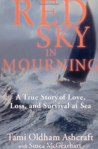 Red Sky in Mourning: A True Story of Love, Loss, and Survival at Sea - Tami Oldham Ashcraft, Susea Mcgearhart