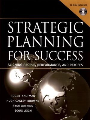 Strategic Planning For Success: Aligning People, Performance, and Payoffs - Roger Kaufman, Hugh Oakley-Brown, Ryan Watkins, Doug Leigh