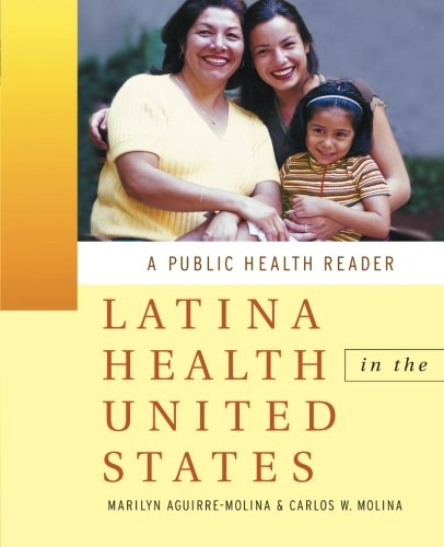 Latina Health in the United States: A Public Health Reader (Public Health/Vulnerable Populations) - Marilyn Aguirre-Molina; Carlos W. Molina