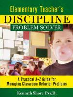 Elementary Teacher's Discipline Problem Solver: A Practical A-Z Guide for Managing Classroom Behavior Problems