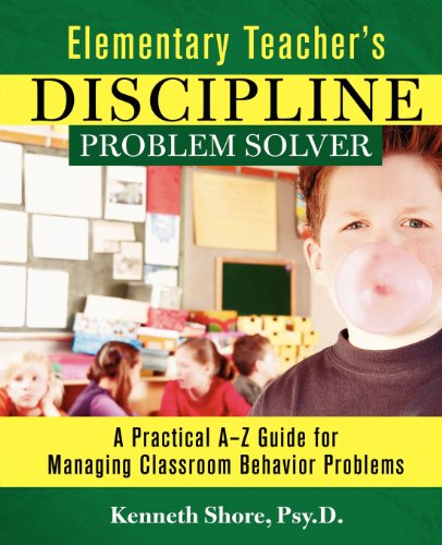 Elementary Teacher's Discipline Problem Solver: A Practical A-Z Guide for Managing Classroom Behavior Problems - Kenneth Shore