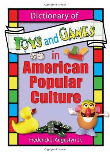Dictionary of Toys and Games in American Popular Culture (Contemporary Sports Issues) - Frank Hoffmann; Frederick J Augustyn Jr; Martin J Manning