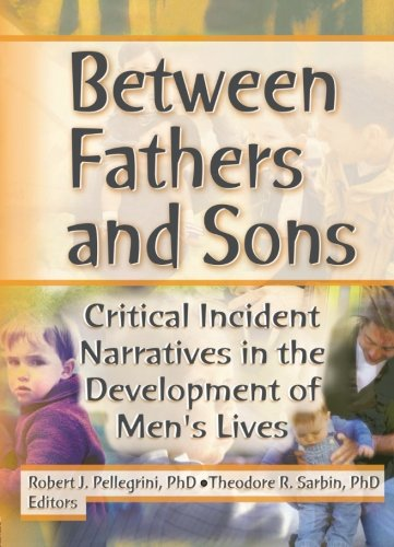 Between Fathers and Sons: Critical Incident Narratives in the Development of Men's Lives - Robert J Pellegrini; Theodore R Sarbin