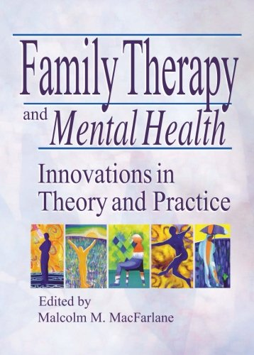 Family Therapy and Mental Health: Innovations in Theory and Practice (Haworth Marriage and the Family) - Malcolm M. MacFarlane