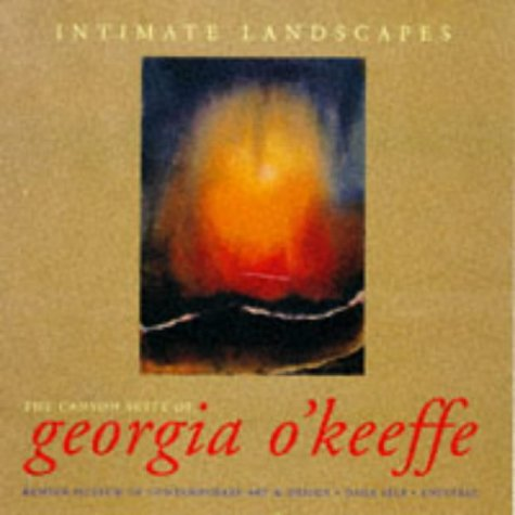 Intimate Landscapes: The Canyon Suite of Georgia O'Keeffe - Dana Self